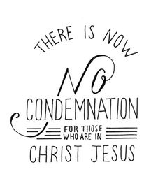 there is now no condemnation for those who are in Christ Jesus Romans 8:1   http://www.biblegateway.com/passage/?search=Romans%208version=NIV