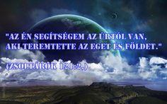 """""""Az én segítségem az Úrtól van,  aki teremtette az eget és földet.""""  (Zsoltárok…"""