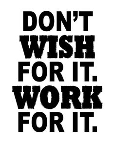 Free Printable: Don't Wish for it. Work for it.