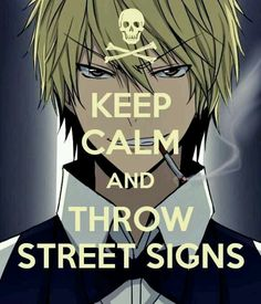 "Hehehe!!<3 How do I love that there is one of these for Heiwajima Shizuo!! ""Calm"" is a term that does not exist in his vocabulary! I love him and all his street sign flinging!lol"