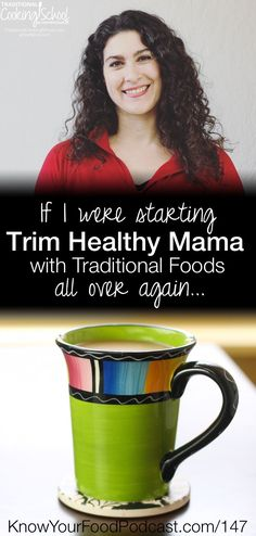 If I were starting Trim Healthy Mama with Traditional Foods all over again...   If I were starting Trim Healthy Mama with traditional foods all over again... here is what I would tell myself! Although hindsight is clearer that foresight, and I don't regret what I learned, these 5 things would have made the journey a little easier (and less painful).   KnowYourFoodPodcast.com/147