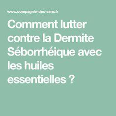 Comment lutter contre la Dermite Séborrhéique avec les huiles essentielles ? Seborrhoeic Dermatitis