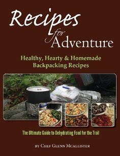 The Ultimate Guide to Dehydrating Food for the Trail. Over 75 trail-proven backpacking recipes will have you cooking like an accomplished chef wi ...