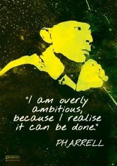 "A1 size HUGE Poster with inspirational quote from Pharrel: ""I am overly ambitious because I realise it can be done."""