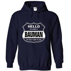 Hello my name is BAUMAN - #tee geschenk #disney sweater. BEST BUY => https://www.sunfrog.com/Names/Hello-my-name-is-BAUMAN-xrsrsysgep-NavyBlue-17494103-Hoodie.html?68278