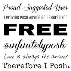 Suggested User  I am very proud to say that I am finally a Suggested User! If you have any questions, need a sharing buddy, or just a friend, feel free to tag me anytime! I love my Posh Community unconditionally! And I wish to see all of us succeed on this amazing platform!  Other