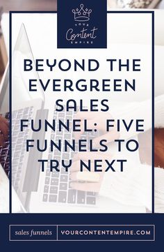 Beyond the Evergreen Sales Funnel: Five Funnels to Try Next by Your Content Empire