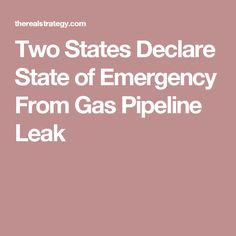 Two States Declare State of Emergency From Gas Pipeline Leak