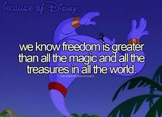 we know freedom is greater than all the magic and all the treasures in all the world.