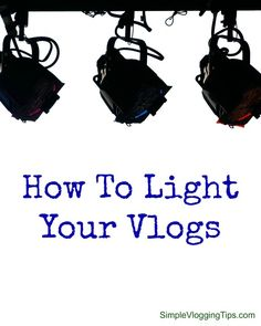 How & why to light up your vlogs