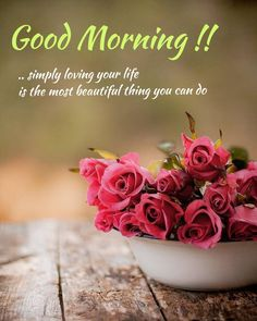 """Choose the best Good Morning Quotes Images from our stock. """" Simply living your life is the most beautiful thing you can do """" Good Morning Friends Images, Good Morning Flowers Pictures, Lovely Good Morning Images, Funny Good Morning Messages, Good Morning Roses, Good Morning Msg, Morning Quotes Images, Good Morning Picture, Good Morning Greetings"""