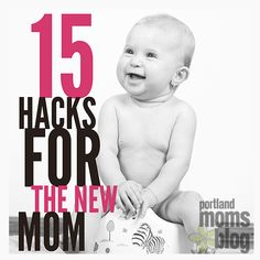 15 hacks for the new mom that provide you with some very practical advice (i.e. not the stuff in parenting books) that only experienced moms know.