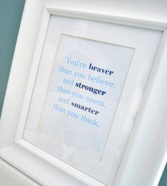 "for Gannon's room.""You're braver than you believe, and stronger than you seem, and smarter thank you think."
