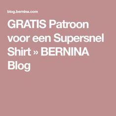 GRATIS Patroon voor een Supersnel Shirt » BERNINA Blog Sewing, Blog, Decor, Dressmaking, Decoration, Couture, Sew, Blogging, Dekoration