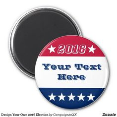 Design Your Own 2016 Election 2 Inch Round Magnet
