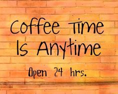 Coffee time is anytime!