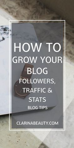 How To Grow Your Blog - Followers, Traffic & Stats | Blog Tips www.clarinabeauty.com