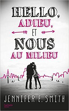 Amazon.fr - Hello, adieu, et nous au milieu - Jennifer E. Smith, Aude Gwendoline - Livres