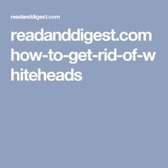 readanddigest.com how-to-get-rid-of-whiteheads