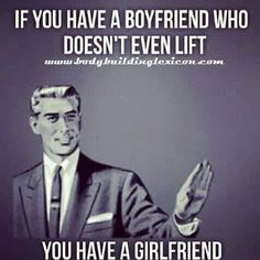 Or, if your boyfriend does crossfit, you have a girlfriend