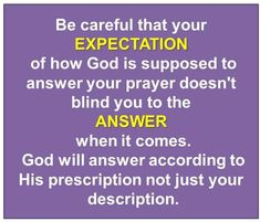 Our prayers have no expiration date. You never know when, where or how God will answer