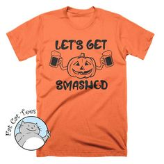 Lets Get Smashed T Shirt Funny Pumpkin Shirt Fun by FatCatTees