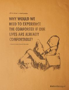 #truth: Why would we need to experience the comforter if our lives are already comfortable?  http://www.relentlessgod.com/cards/experience-the-comforter-forgotten-god-francis-chan  #francischan #relentlessgod