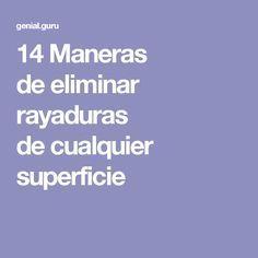 14Maneras deeliminar rayaduras decualquier superficie