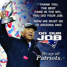 """""""Thank you, the best fans in the @NFL. You did your job. Now we must go to Arizona & do our job.""""   - Robert Kraft"""
