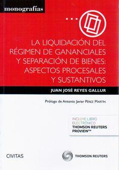 La liquidación del régimen de gananciales y separación de bienes : aspectos procesales y sustantivos / Juan José Reyes Gallur.      Civitas, 2015