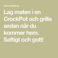 Lag maten i en CrockPot och grilla sedan när du kommer hem. Saftigt och gott!