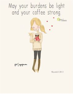 May your burdens be light and your coffee strong. <3 Sweet beautiful quotes and more on Joy of Mom! <3 https://www.facebook.com/joyofmom  #quotes #burdens #coffee #joyofmom