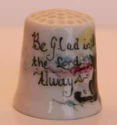 Hand Painted, Porcelain. Thimble - Be Glad in the Lord Always .