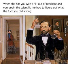 When She Hits You With A K Out Of Nowhere And You Begin The Scientific Method To Figure Out What The Fuck You Did Wrong - Funny Memes. The Funniest Memes worldwide for Birthdays, School, Cats, and Dank Memes - Meme Funny Shit, The Funny, Funny Jokes, Funny Stuff, Funny Things, Funny Drunk, Drunk Texts, Funniest Memes, Dating Memes Funny