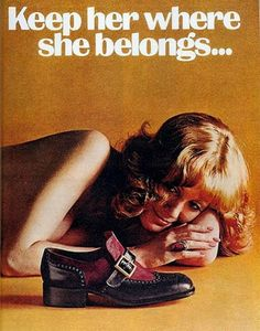 """This is a terrible shoe add that was released in the mid 1970's. It represents women in the most degrading way, by associating """"where she belongs"""" is at a mans feet."""