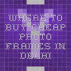 Where to buy cheap photo Frames in Delhi