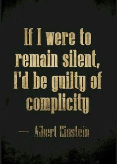 """""""If I were to remain silent, I'd be guilty of complicity"""" - Albert Einstein Citations D'albert Einstein, Citation Einstein, Albert Einstein Quotes, Quotable Quotes, Wisdom Quotes, Quotes To Live By, Me Quotes, Quotes About Sin, Quotes About America"""