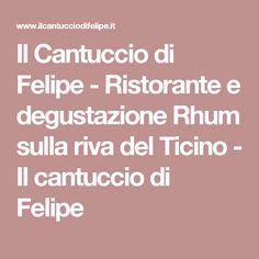 Il Cantuccio di Felipe - Ristorante e degustazione Rhum sulla riva del Ticino - Il cantuccio di Felipe