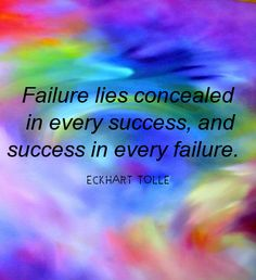 Failure lies concealed  in every success, and success in every failure