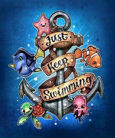 Just keep swimming. Finding Nemo