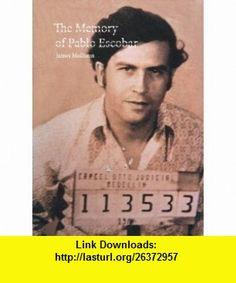 James Mollison The Memory of Pablo Escobar (9781905712069) Rainbow Nelson, James Mollison , ISBN-10: 1905712065  , ISBN-13: 978-1905712069 ,  , tutorials , pdf , ebook , torrent , downloads , rapidshare , filesonic , hotfile , megaupload , fileserve