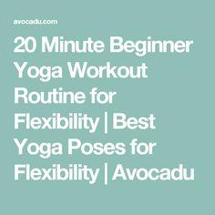 20 Minute Beginner Yoga Workout Routine for Flexibility   Best Yoga Poses for Flexibility   Avocadu