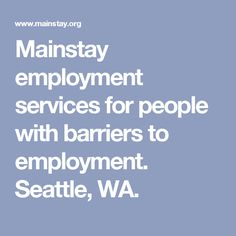 Mainstay employment services for people with barriers to employment. Seattle, WA.