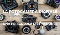 La #fotocamera #digitale: una pericolosa distrazione? | Francesco Magnani Photography #fotografia #blog