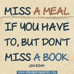 Love this quote. Don't miss a good book ;)