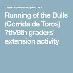 Running of the Bulls (Corrida de Toros) 7th/8th graders' extension activity