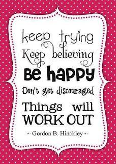 ''Continue tentando. Continue acreditando. Seja Feliz. Não se desanime, as coisas vão dar certo.'' -Gordon B. Hinckley #SUD #Fe #Coragem #Persistencia