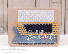 I love the layering effect of the different textures. You are brilliant card by  Kristina Werner