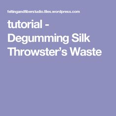 tutorial - Degumming Silk Throwster's Waste