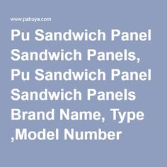 Pu Sandwich Panel Sandwich Panels, Pu Sandwich Panel Sandwich Panels Brand Name, Type ,Model Number